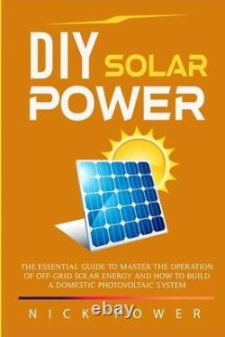 Diy Solar Power The Essential Guide To Master The Operation Of Off-Grid So