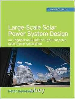 Large-Scale Solar Power System Design An Engineering Guide for Grid-Connect