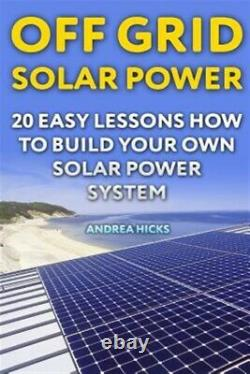 Off Grid Solar Power 20 Easy Lessons How to Build Your Own Solar Power Syste
