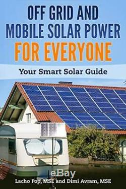 Off Grid and Mobile Solar Power For Everyone Your Smart Solar Guide by Pop M